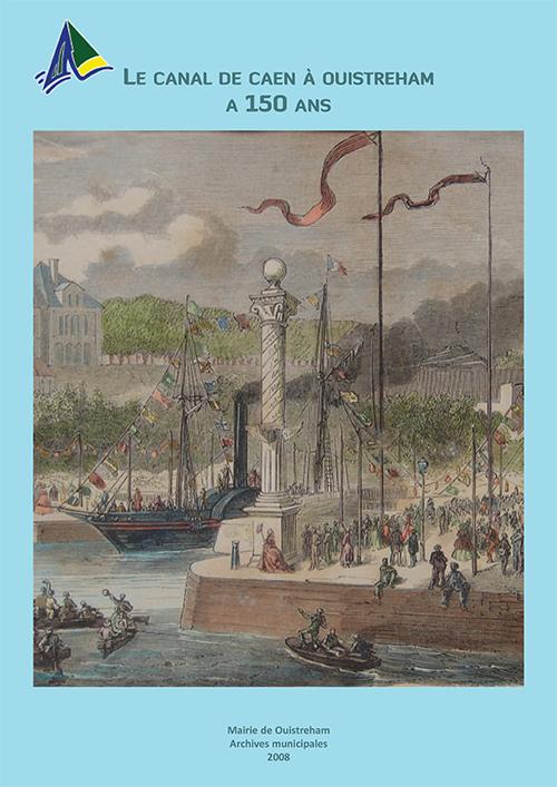 Le Canal de Caen à Ouistreham à 150 ans